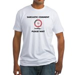 Sarcastic Comment Fitted T-Shirt