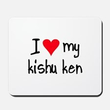 I LOVE MY Kishu Ken Mousepad