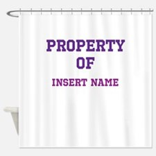 Customizable (Property Of) Shower Curtain