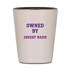 Customizable (Owned By) Shot Glass