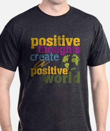 Positive Thoughts Create a Positive World T-Shirt