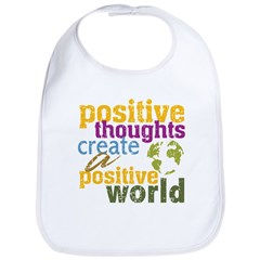 Positive Thoughts Create a Positive World Bib