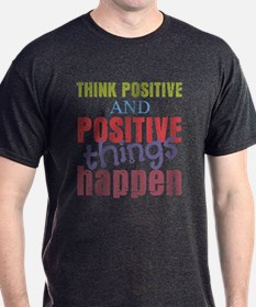 Think Positive and Positive Things Ha T-Shirt