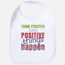 Think Positive and Positive Things Happen Bib