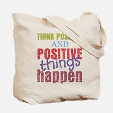 Think Positive and Positive Things Happen Tote Bag
