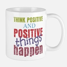 Think Positive and Positive Things Happ Mug