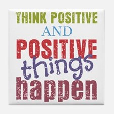 Think Positive and Positive Things Ha Tile Coaster