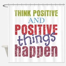 Think Positive and Positive Things Shower Curtain