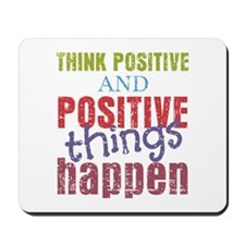 Think Positive and Positive Things Happen Mousepad