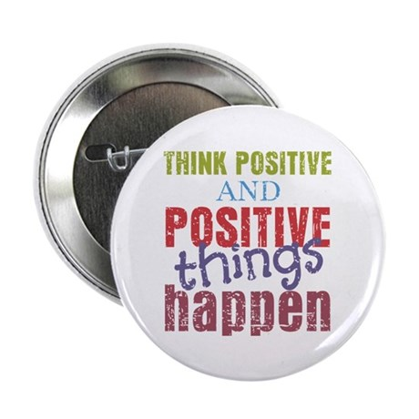 "Think Positive and Positive Things Happen 2.25"" Bu"