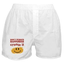 Don't Pursue Happiness, Create it Boxer Shorts