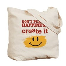 Don't Pursue Happiness, Create it Tote Bag