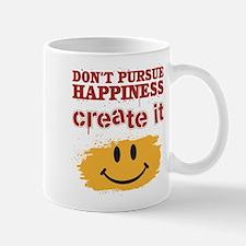 Don't Pursue Happiness, Create it Mug