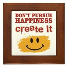 Don't Pursue Happiness, Create it Framed Tile