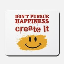 Don't Pursue Happiness, Create it Mousepad