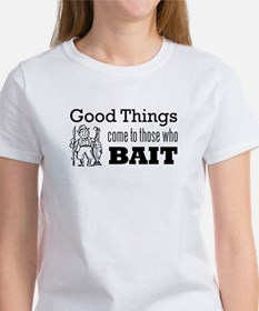 Good Things to Those who Bait Women's T-Shirt