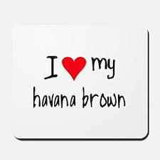 I LOVE MY Havana Brown Mousepad