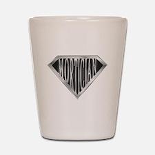 SuperMortician(metal) Shot Glass