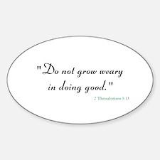 2 Thessalonians 3:13 Sticker (Oval)