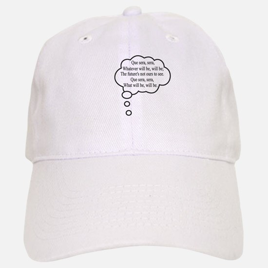 What will be, will be Baseball Baseball Cap
