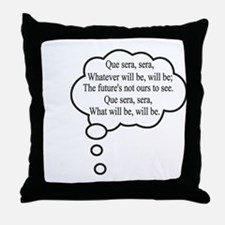 What will be, will be Throw Pillow