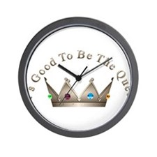 Good to be Queen Wall Clock