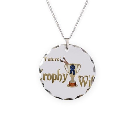 Future Trophy Wife Necklace Circle Charm
