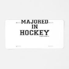 Majored In Hockey Aluminum License Plate