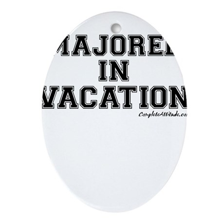 Majored In Vacation Ornament (Oval)