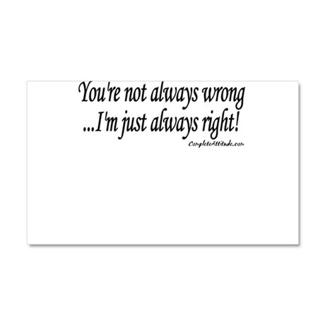 Always wrong... always right Car Magnet 20 x 12