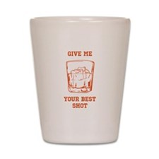 Give Me Your Best Shot Shot Glass