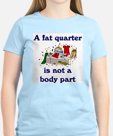 fat quarter not a body part T-Shirt
