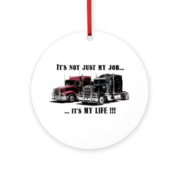 Trucker It 39 S My Life Ornament Round By Werewolfspeedshop