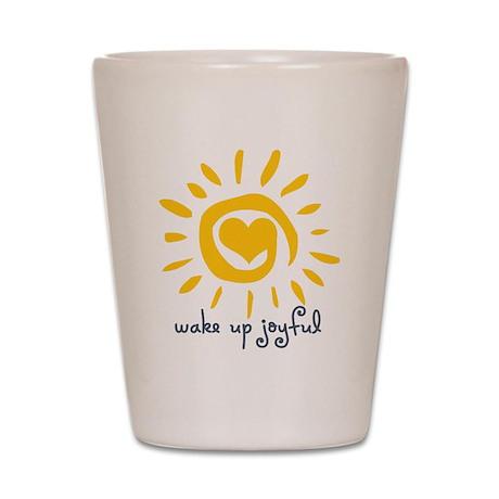 Wake Up Joyful Shot Glass