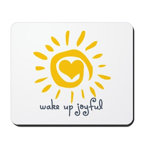 Wake Up Joyful Mousepad