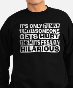 It's Only Funny Until Someone... Sweatshirt