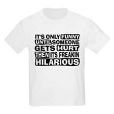 It's Only Funny Until Someone... T-Shirt