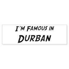 Famous in Durban Bumper Bumper Sticker