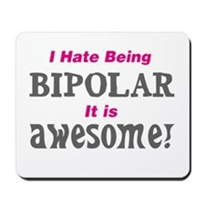 I have being bipolar awesome Mousepad