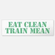 Eat Clean Train Mean Bumper Bumper Sticker