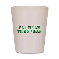 Eat Clean Train Mean Shot Glass