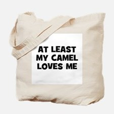 At Least My Camel Loves Me Tote Bag