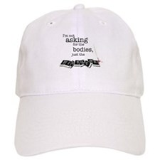 I'm not asking for the bodies Baseball Cap