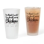 You think I'm cute...chickens Drinking Glass