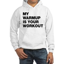 My Warm Up Is Your Workout Jumper Hoodie