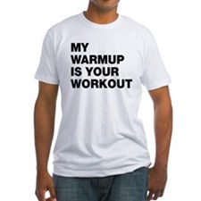 My Warm Up Is Your Workout Shirt