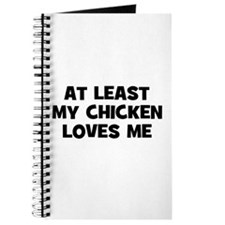 At Least My Chicken Loves Me Journal