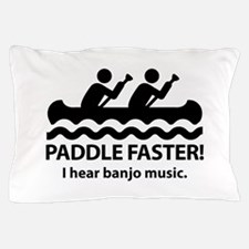 Paddle Faster I Hear Banjo Music Pillow Case