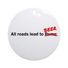All roads lead to beer Ornament (Round)