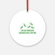 I'm so smooth geckos fall off me Ornament (Round)